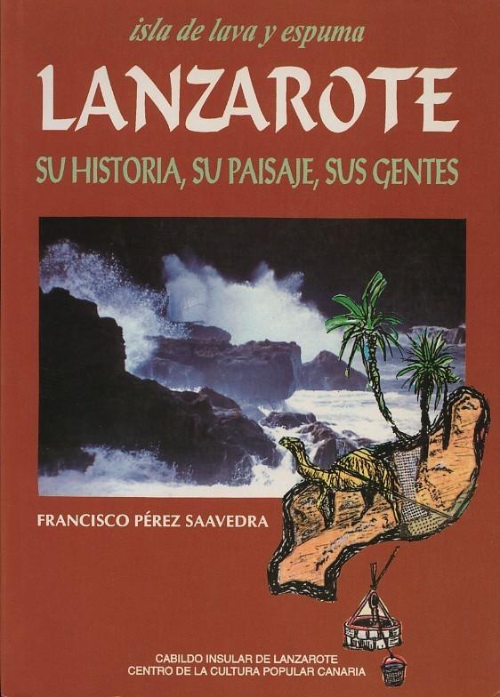 Lanzarote, isla de lava y espuma. Su historia, su paisaje y su gente