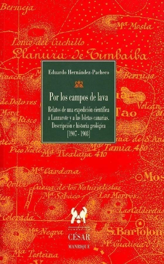 Por los campos de lava. Relatos de una expedición científica a Lanzarote y a las Isletas canarias. Descripción e historia geológica [1907-1908]
