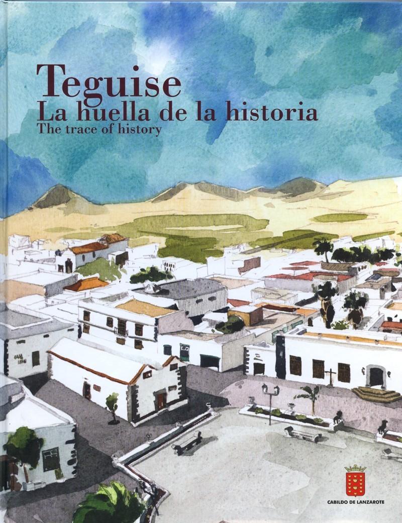 Teguise. La huella de la historia. The trace of history