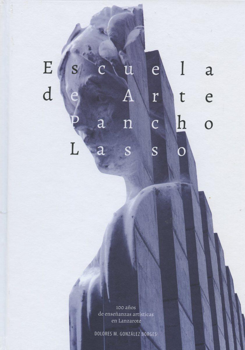 Escuela de Arte Pancho Lasso. Cien años de enseñanzas artísticas en Lanzarote