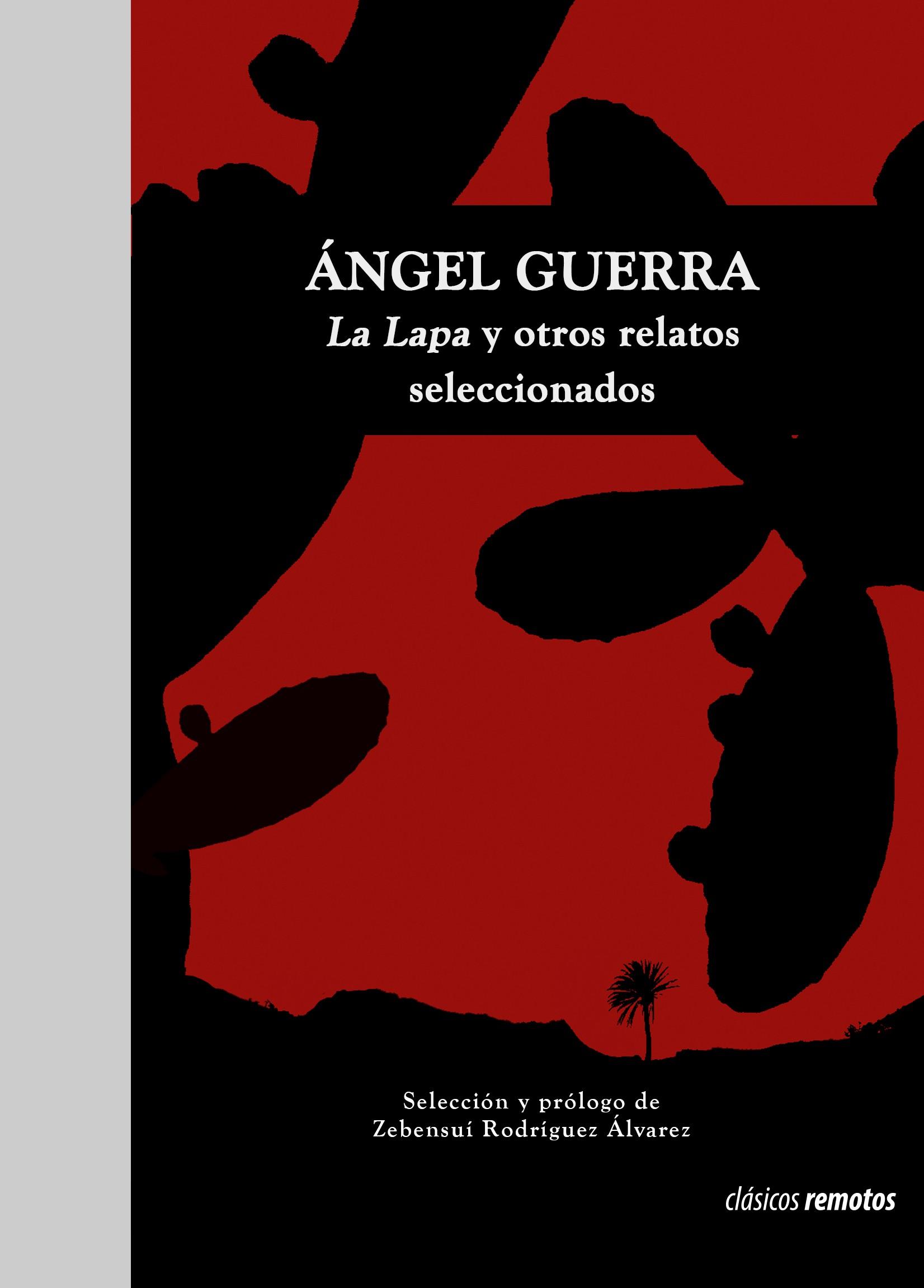 Ángel Guerra. La Lapa y otros relatos seleccionados
