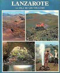 Lanzarote. La isla de los volcanes